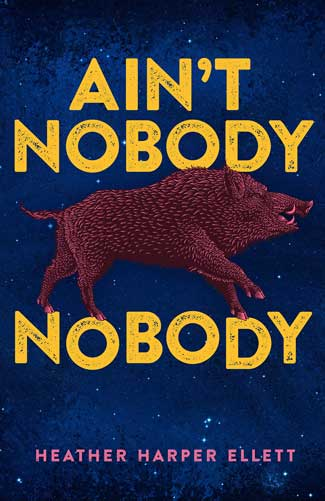 Ain't Nobody Nobody by Heather Harper Ellett