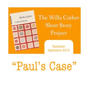 Willa Cather Short Story Project, Paul's Case, September 2019