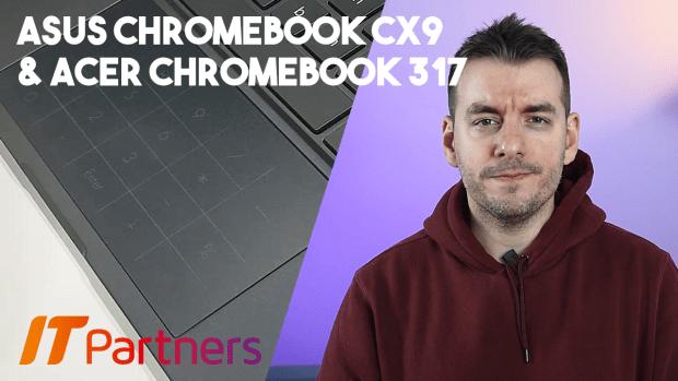 IT Partners 2021 : découverte du Asus Chromebook CX9 et du Acer Chromebook C317 (Vidéo) !
