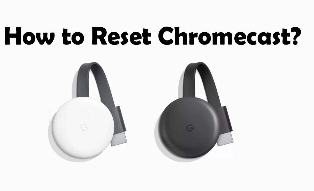 How to Reset Chromecast? Factory Reset [2019]