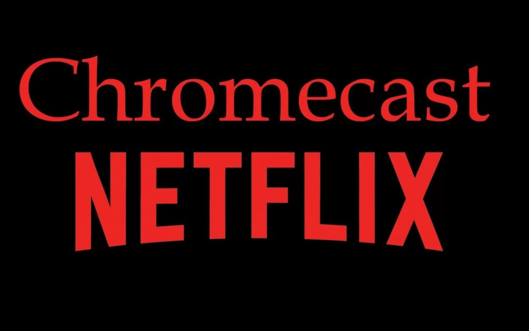 How to Chromecast Netflix? Two Methods [2020]