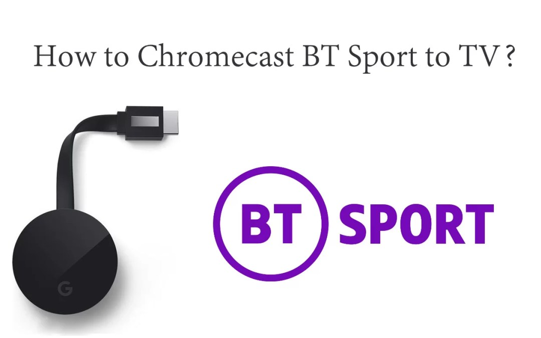 How to Chromecast BT Sport? [2020 Updated]