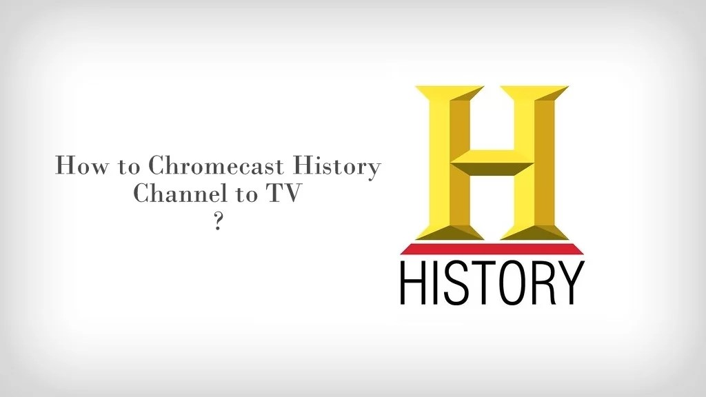How to Chromecast History Channel app to TV? - Chromecast