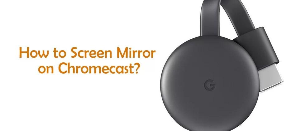 How to Screen Mirror on Chromecast? [2019] - Chromecast Apps