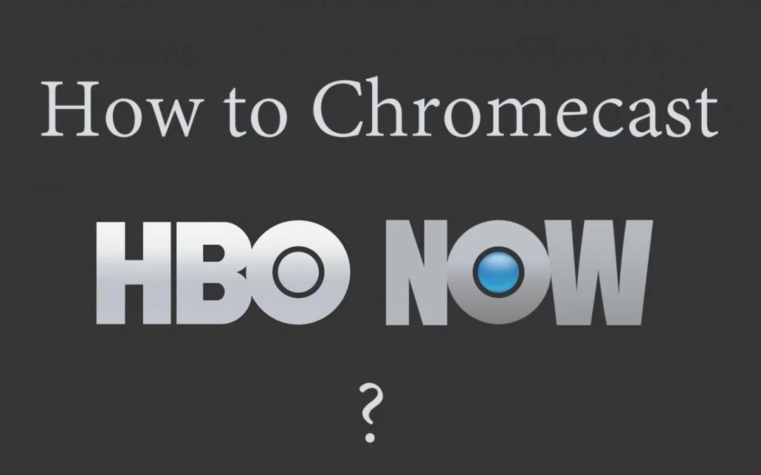 CHromecast HBO Now