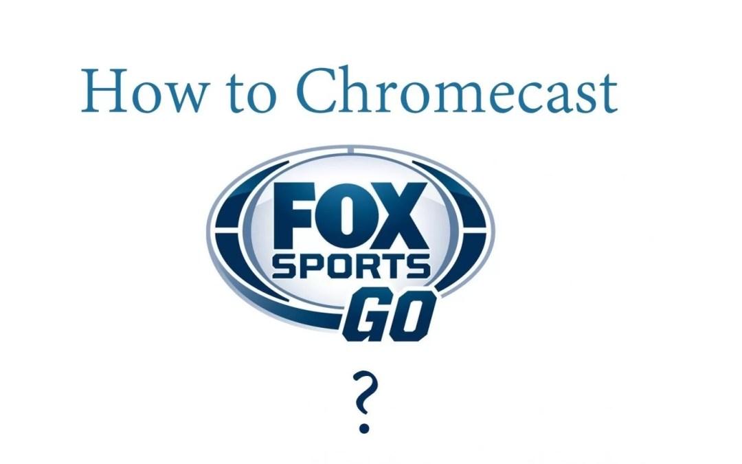 How to Chromecast Fox Sports Go to TV? [2019]