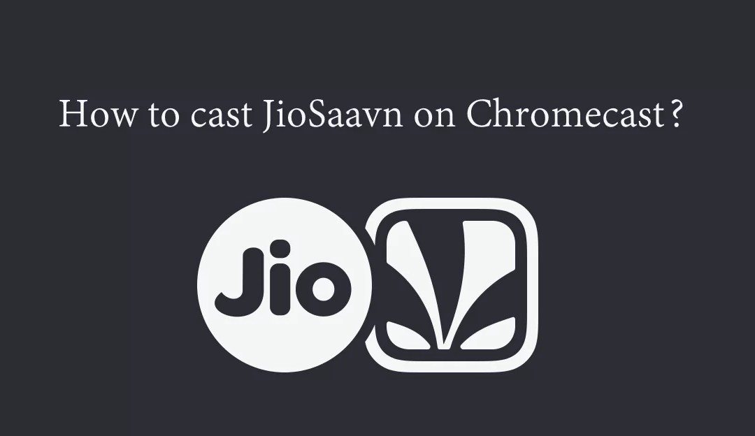 How to cast JioSaavn on Chromecast [2019]