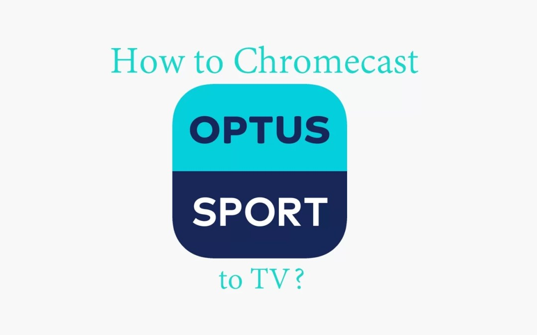 How to Chromecast Optus Sport [2020]