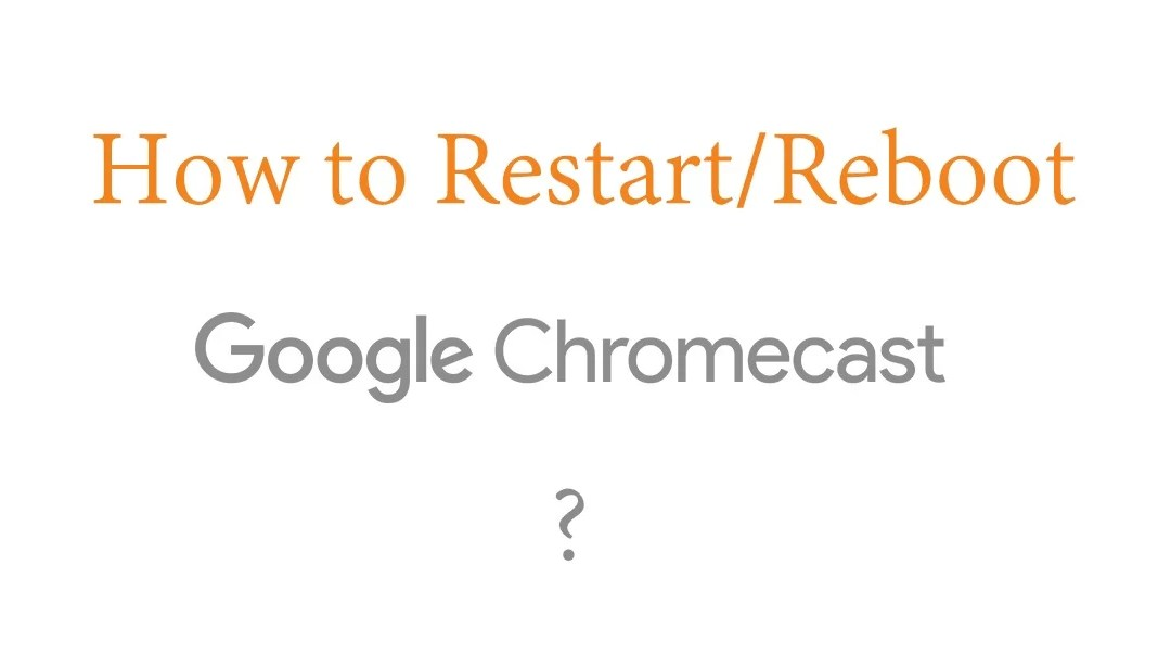 How to Restart/Reboot Chromecast? [2019]