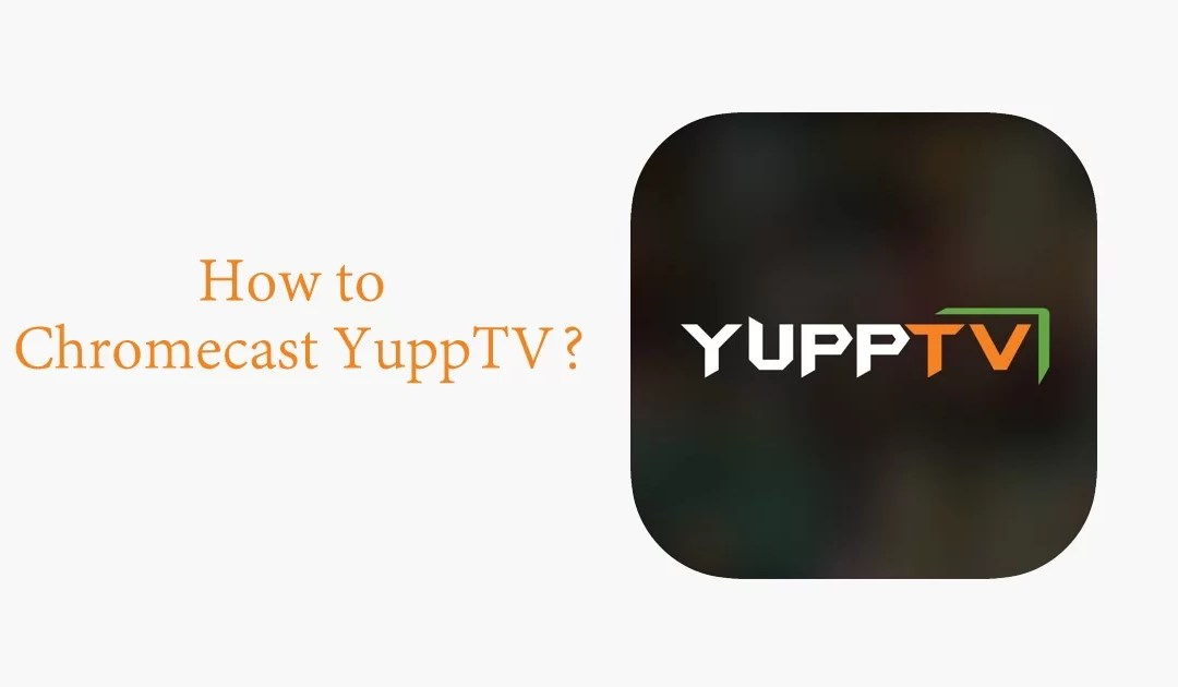 How to Chromecast YuppTV to TV? [2019]