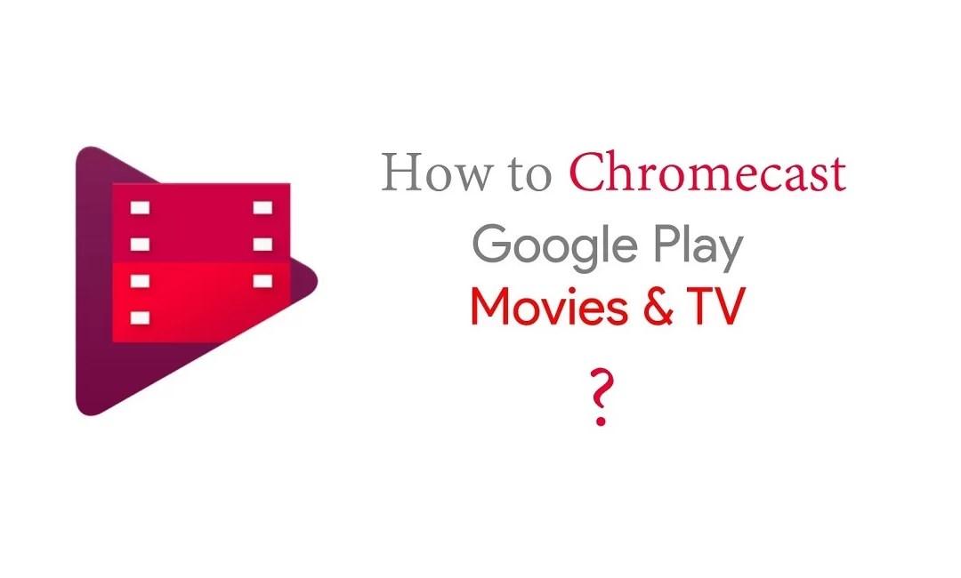 How to Chromecast Google Play Movies & TV [2019]