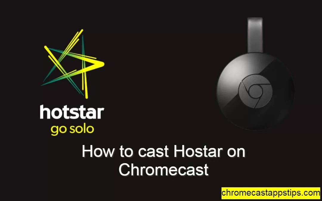 How to Cast Hotstar on Chromecast [2019]