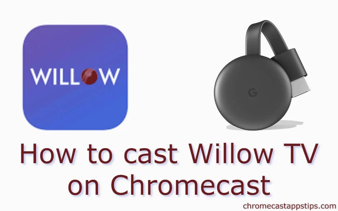 How to Chromecast Willow TV to TV [2019]