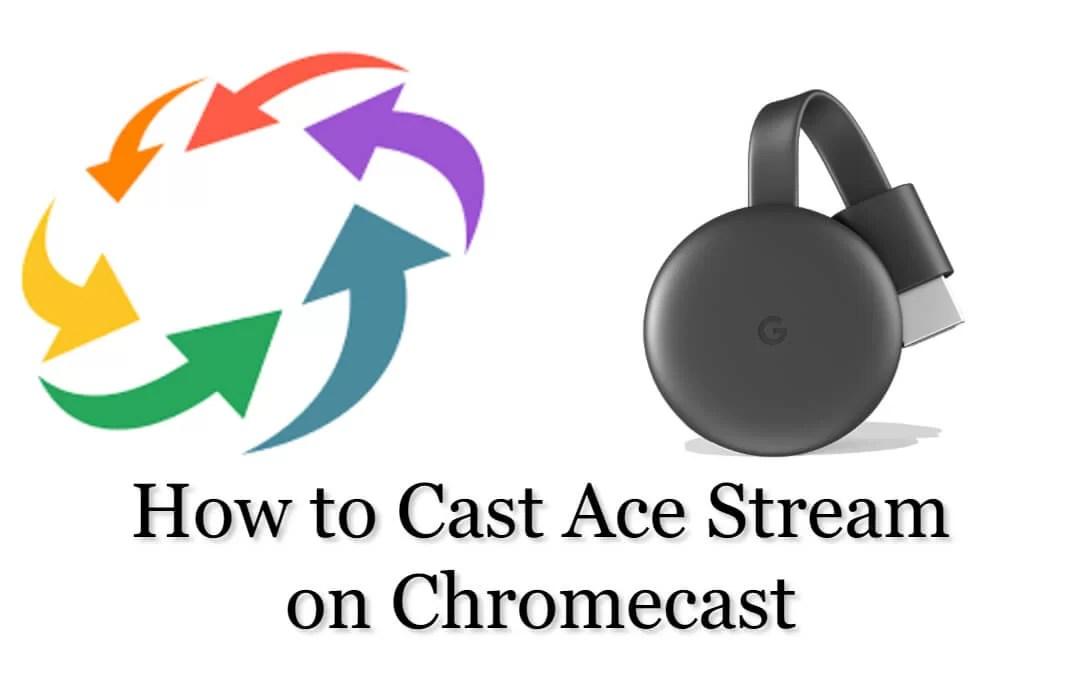 How to Cast Ace Stream on Chromecast [2020]
