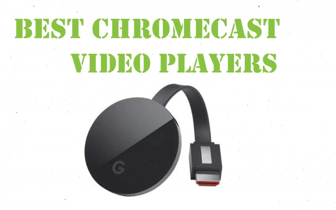 Best Chromecast Video Players to Download in 2020
