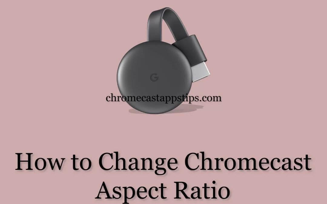 How to Change Chromecast  Aspect Ratio