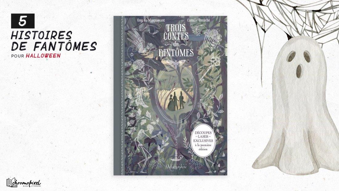 5 histoires de Fantômes : pour Halloween - Trois contes de Fantômes de Guy de Maupassant & Camille Garoche