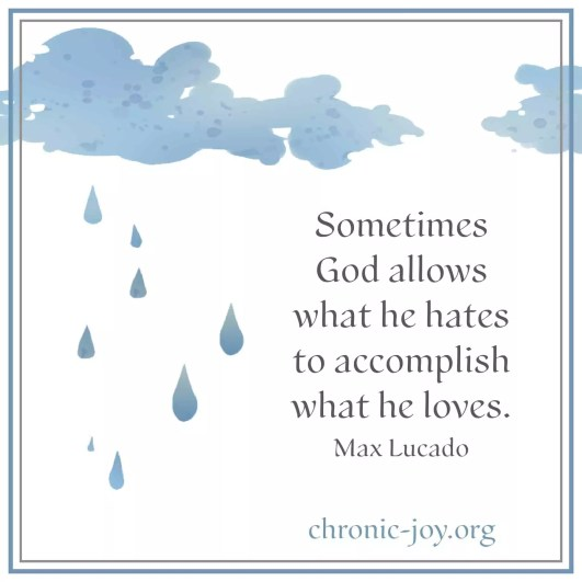 Sometimes God allows what he hates [pain] to accomplish what he loves. ~ Max Lucado