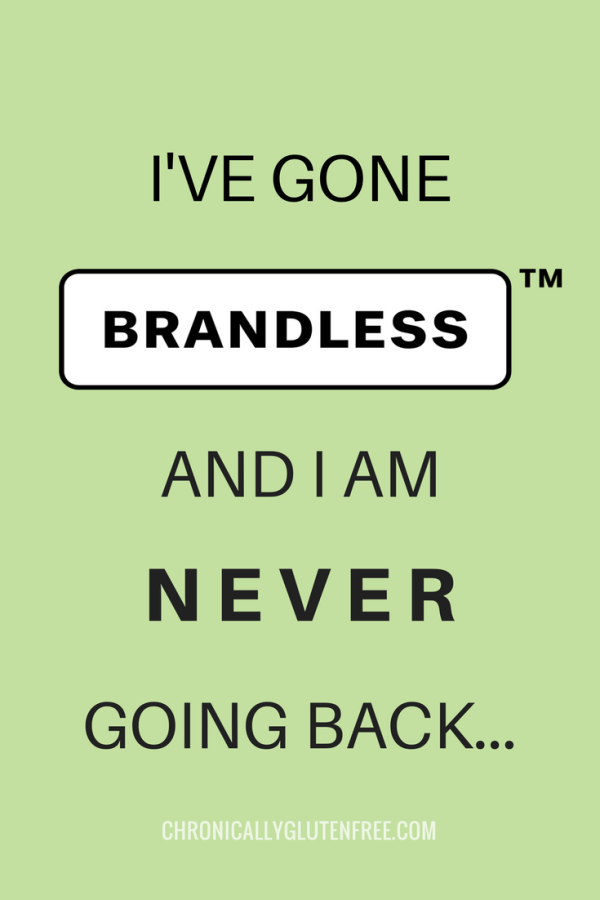 I've Gone Brandless and I am Never Going Back… - Chronically Gluten Free