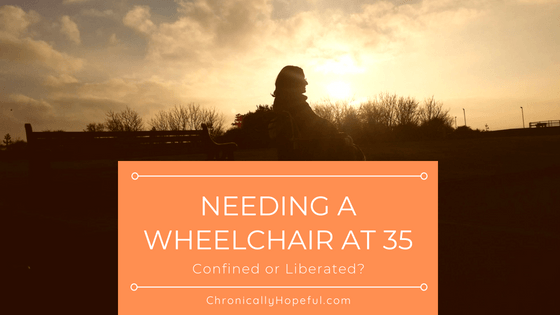 Needing a wheelchair at 35, ChronicallyHopeful