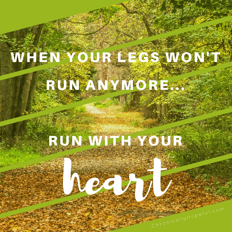 When your legs won't run anymore, run with your heart