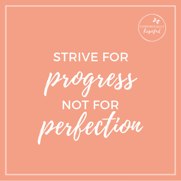 Quote, strive for progress, not perfection, ChronicallyHopeful
