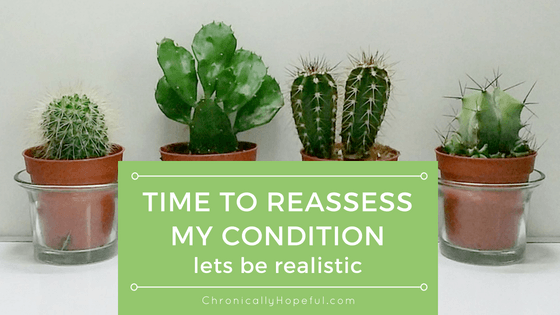 Time to reassess my condition ME cfs, ChronicallyHopeful