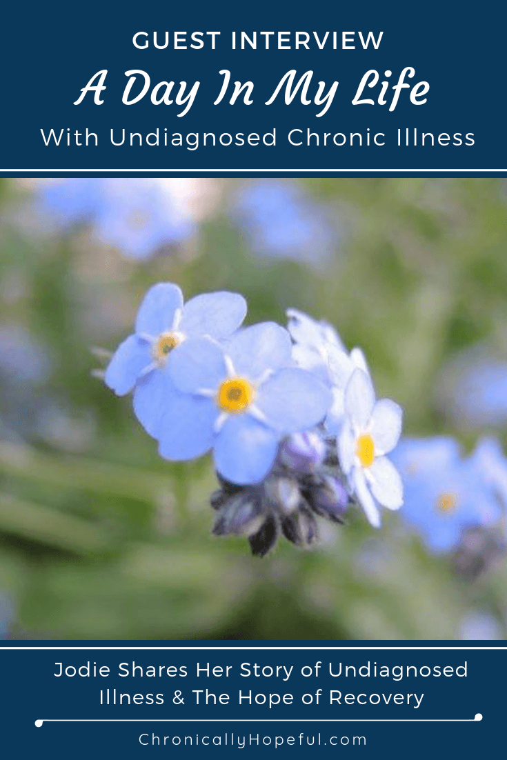 Close up photo of forget-me-nots. Title above says, A day in my life with undiagnosed chronic illness. Caption below says, Jodie shares her story of undiagnosed illness and the hope of recovery.