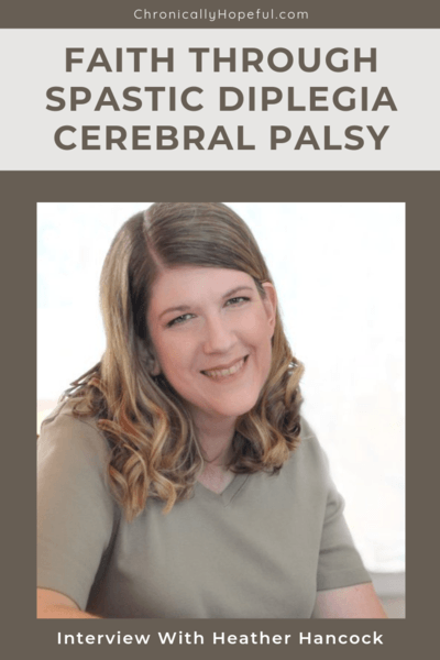 Heather sitting at a table, wearing a beige top, smiling. Title reads Faith Through Spastic Diplegia Cerebral Palsy with Heather Hancock, pin by Chronically Hopeful