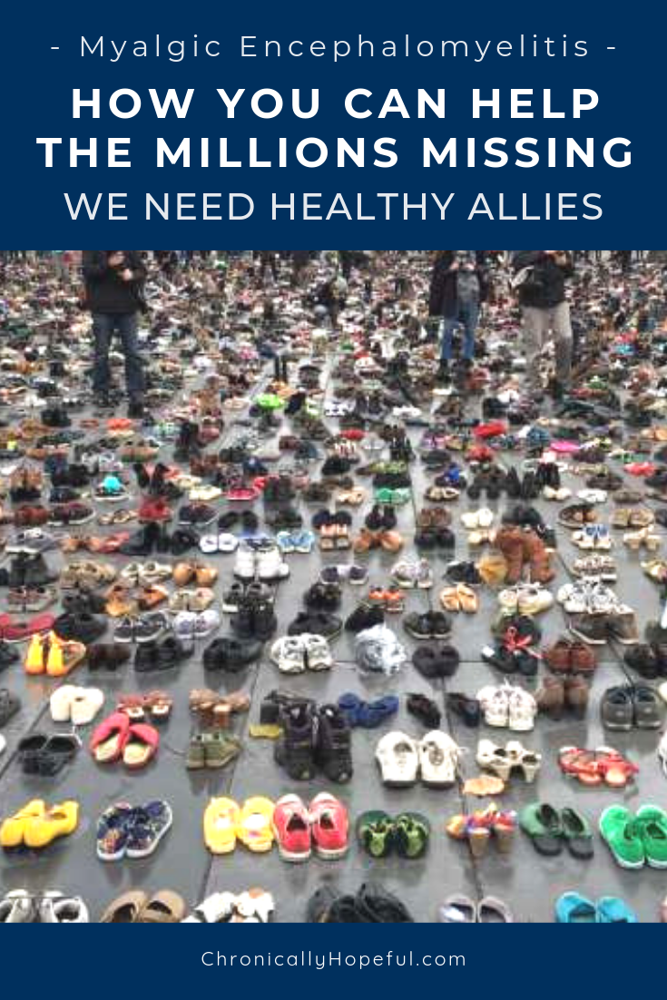 Photo of hundreds of empty pairs of shoes in a town square representing th millions of ME/cfs patients missing from society. Title reads, How you can help the Millions Missing, Myalgic Encephalomyelitis, we need healthy allies,by Chronically Hopeful