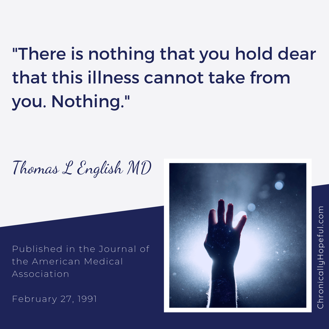 There is nothing this illness can't take from you, Quotes about MEcfs by Thomas L English MD 0
