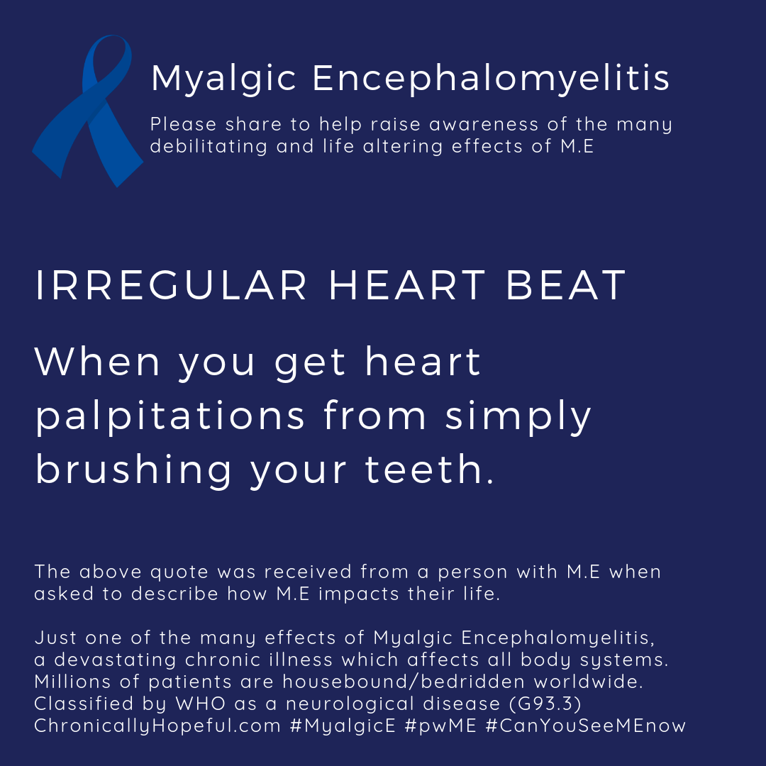 ME Awareness picture, Title reads, Irregular Heart Beat, When you get heart palpitations from simply brushing your teeth. Just one of the effects of Myalgic Encephalomyelitis.