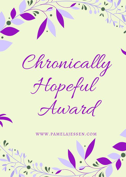 Chronically Hopeful Blogging Award, created by Pamela Jessen
