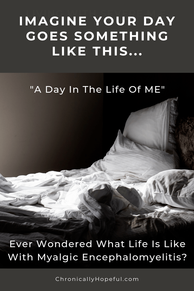 A messy bed in a dark room. Title reads: Imagine you day goes something like this... a day in the life of M.E. Ever wondered what life is like with Myalgic Encephalomyelitis?