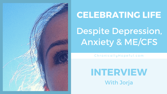 A close up of half of Jorja's face, title reads: Celebrating life despite depression, anxiety and ME/cfs.