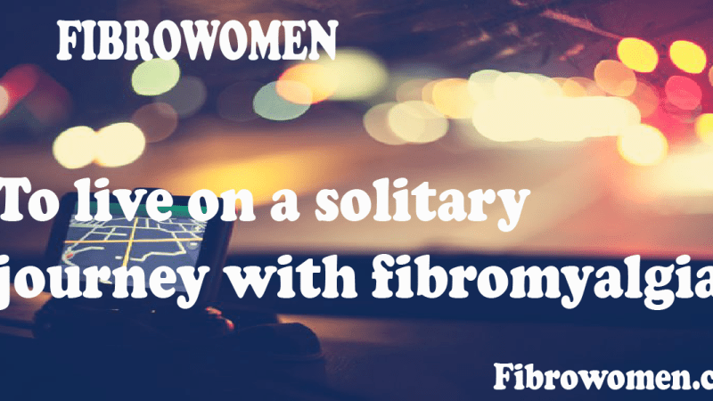 To live on a solitary journey with fibromyalgia