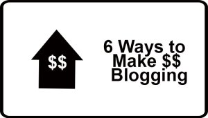6 Ways to make money blogging