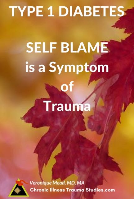 Trauma is a risk factor for both type 1 diabetes and self blame. Self blame is common in many chronic diseases including my own of ME/CFS chronic fatigue.