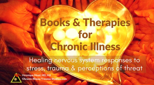 Books & Therapies for Chronic Illness: Healing Nervous System Responses to Stress, Trauma and the Perception of Threat