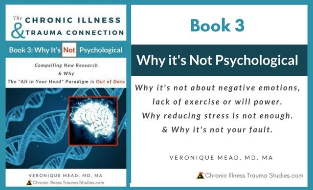 Chronic Illness is Not Psychological. The research that changes our understanding and why exercise, stress reduction and will power are not enough.