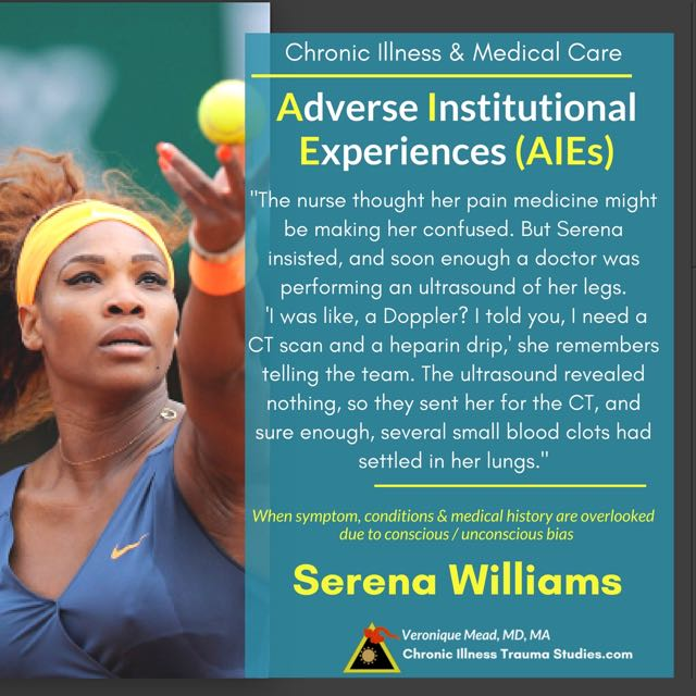 Adverse Institutional Experiences (AIEs) Tennis star Serena Williams gave birth to Olympia and developed symptoms of pulmonary embolism (clot in lungs). Despite past medical history of PE, recognizing the symptoms she was dismissed. This reflects systemic trauma, unconscious bias, discrimination in medical care - all of which are risk factors for chronic illness #autoimmune #bloodclots #ME/CFS #sjogren's #MS #fibromyalgia #heartdisease_CITS_Mead