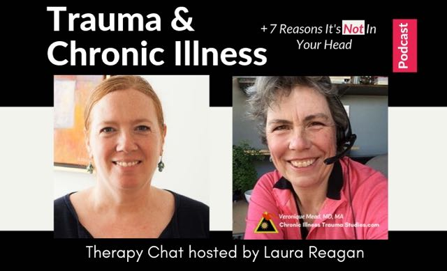 Podcast on research showing how 7 types of trauma increase risk for Chronic Illness and why it's not in your head Examples from Serena Williams hospital trauma, soldiers, Dr. Rachel Naomi Remen and #IBD, ME/CFS and more. Therapy Chat Laura Reagan and Veronique Mead, MA MA CITS