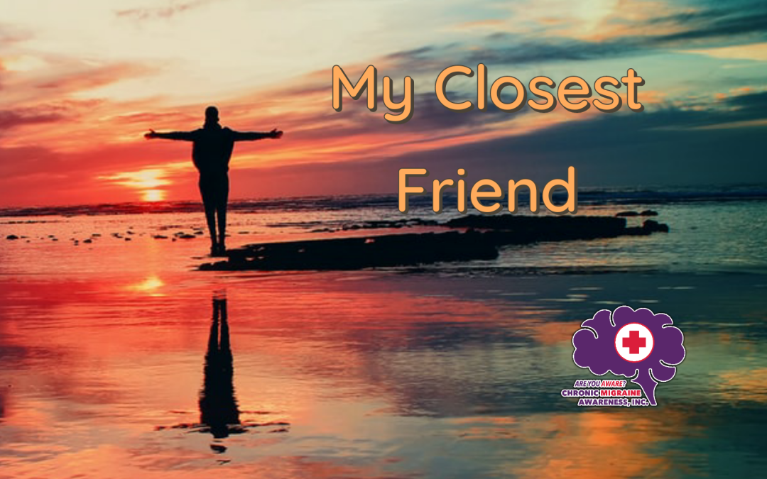 My Closest Friend…