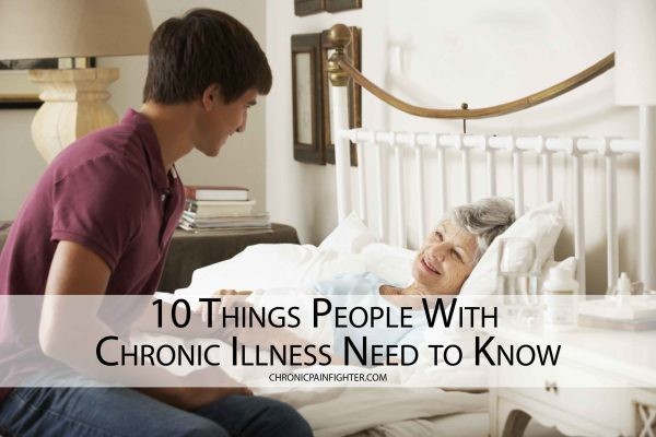 10 Things People With Chronic Illness Need to Know