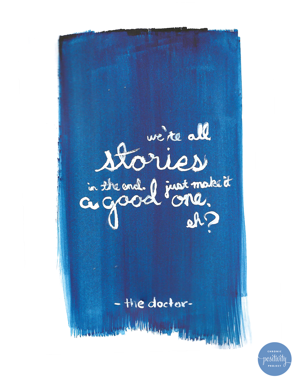 """We're all stories in the end, so make it a good one, eh?"" A quote from the Doctor 