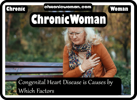 Congenital Heart Disease is Causes by Which Factors