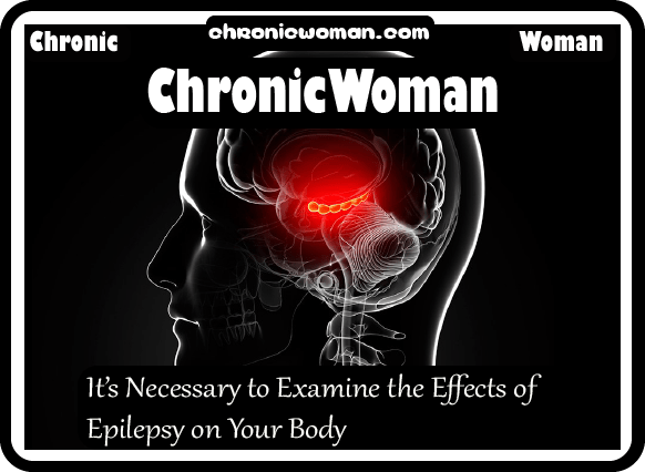 It's Necessary to Examine the Effects of Epilepsy on Your Body