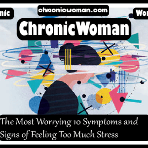 The Most Worrying 10 Symptoms and Signs of Feeling Too Much Stress