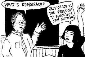 - Qu'est-ce que la démocratie? - La démocratie c'est la liberté d'élire nos propres dictateurs.