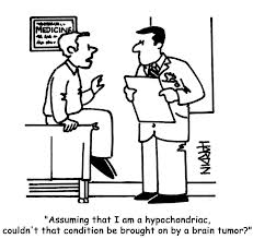"""""""Supposant que je sois hypochondriac, cela ne pourrait pas être cela qui m'ait provoqué une tumeur au cerveau?"""""""